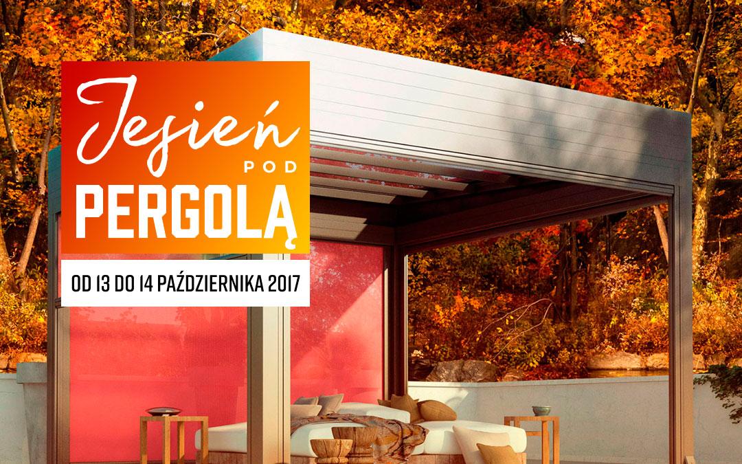 """""""Jesień Pod Pergolą 2017"""" – najlepsza oferta osłon tarasowych"""